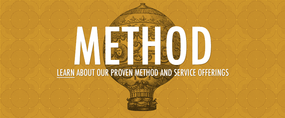 Method Learn about our proven method and service offerings
